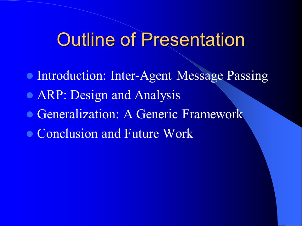 Outline of Presentation Introduction: Inter-Agent Message Passing ARP: Design and Analysis Generalization: A Generic Framework Conclusion and Future Work