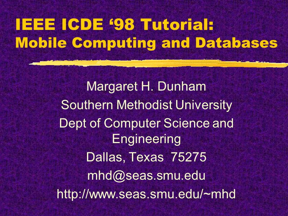 IEEE ICDE 98 Tutorial: Mobile Computing and Databases Margaret H.