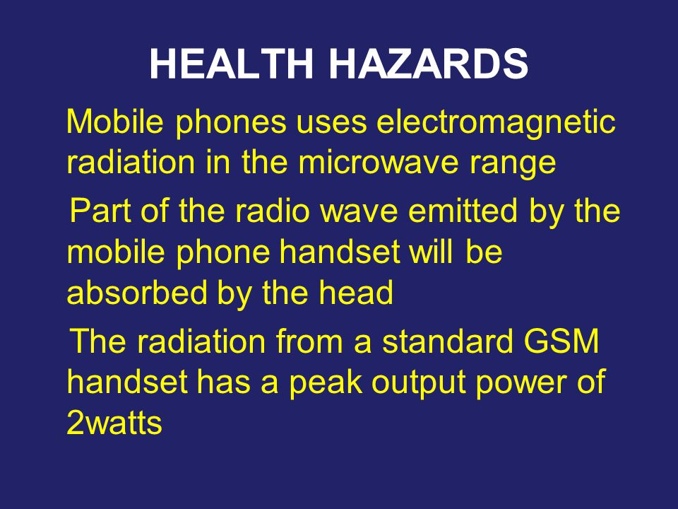 HEALTH HAZARDS Mobile phones uses electromagnetic radiation in the microwave range Part of the radio wave emitted by the mobile phone handset will be