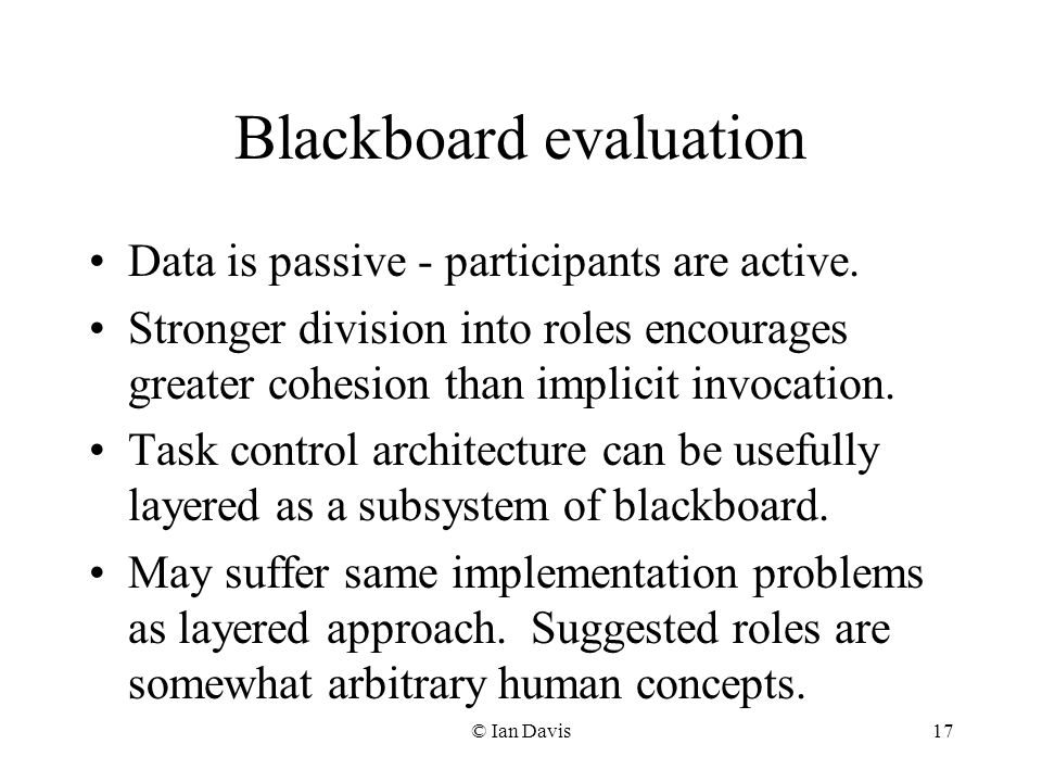 © Ian Davis17 Blackboard evaluation Data is passive - participants are active.