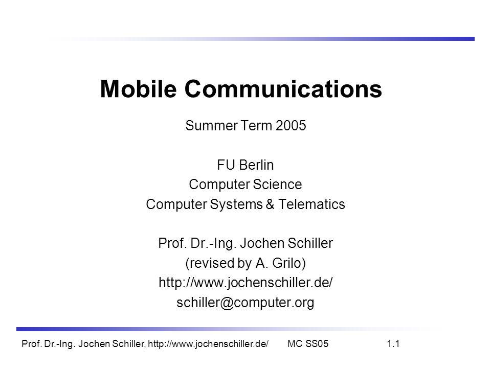 Prof. Dr.-Ing. Jochen Schiller, http://www.jochenschiller.de/MC SS051.1 Mobile Communications Summer Term 2005 FU Berlin Computer Science Computer Sys