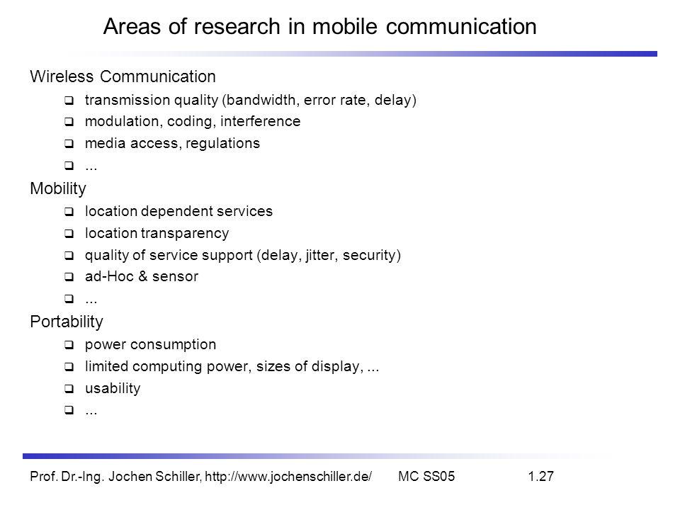 Prof. Dr.-Ing. Jochen Schiller, http://www.jochenschiller.de/MC SS051.27 Areas of research in mobile communication Wireless Communication transmission
