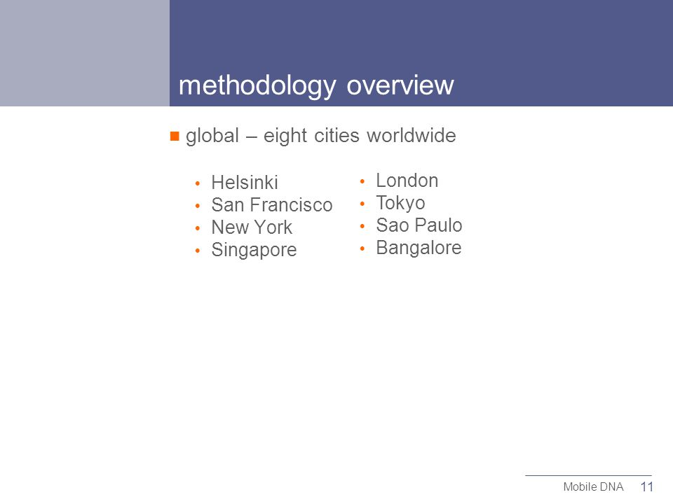 11 Mobile DNA London Tokyo Sao Paulo Bangalore methodology overview global – eight cities worldwide Helsinki San Francisco New York Singapore