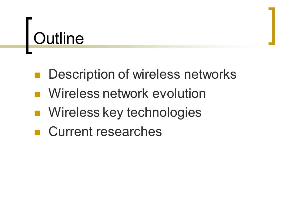 Outline Description of wireless networks Wireless network evolution Wireless key technologies Current researches