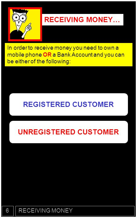 RECEIVING MONEY… A Registered customer is one that has the GTMOBILE MONEY Application and has his details registered on the platform.