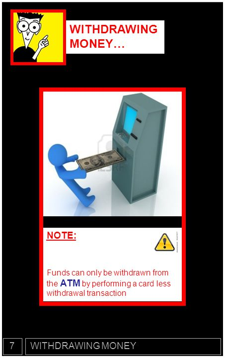 WITHDRAWING MONEY… Again, There are two classes of people that can withdraw money: NOTE: Funds can only be withdrawn from the ATM by performing a card less withdrawal transaction WITHDRAWING MONEY7 UNREGISTERED REGISTERED