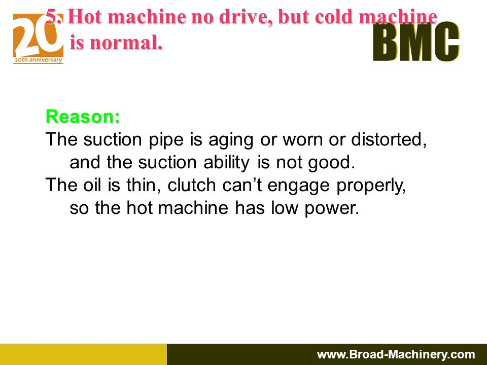 BMC www.Broad-Machinery.com BMC Reason: 1.the clutch cant get oil, suction piping leak. 2.Relief valves relief spring is broken, it delays the pressur