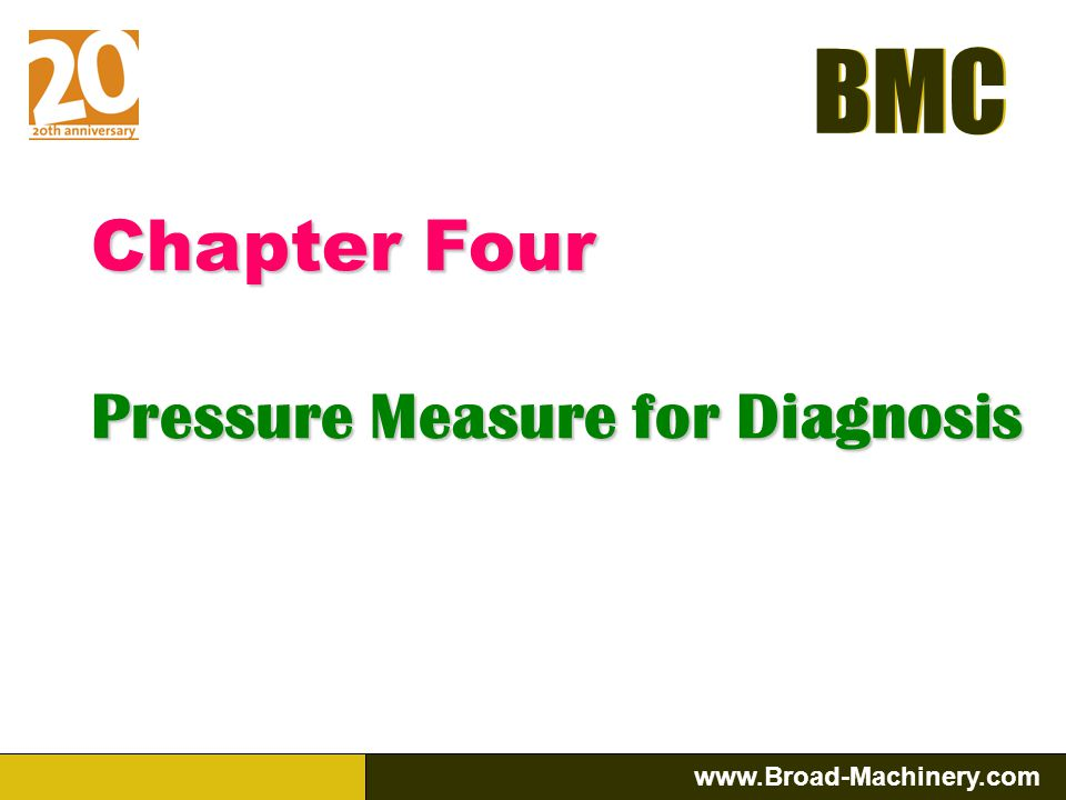 BMC www.Broad-Machinery.com BMC Check for the Pressure: a.If the pressure is right, it must be that there is mechanical malfunction or inner failure.