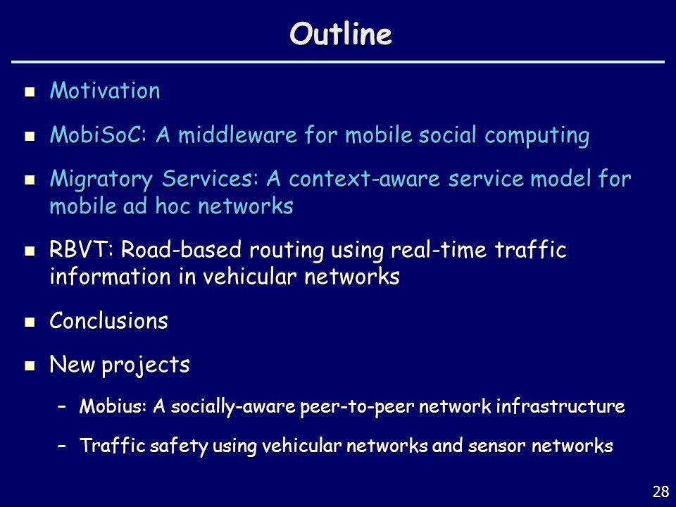 28Outline Motivation Motivation MobiSoC: A middleware for mobile social computing MobiSoC: A middleware for mobile social computing Migratory Services