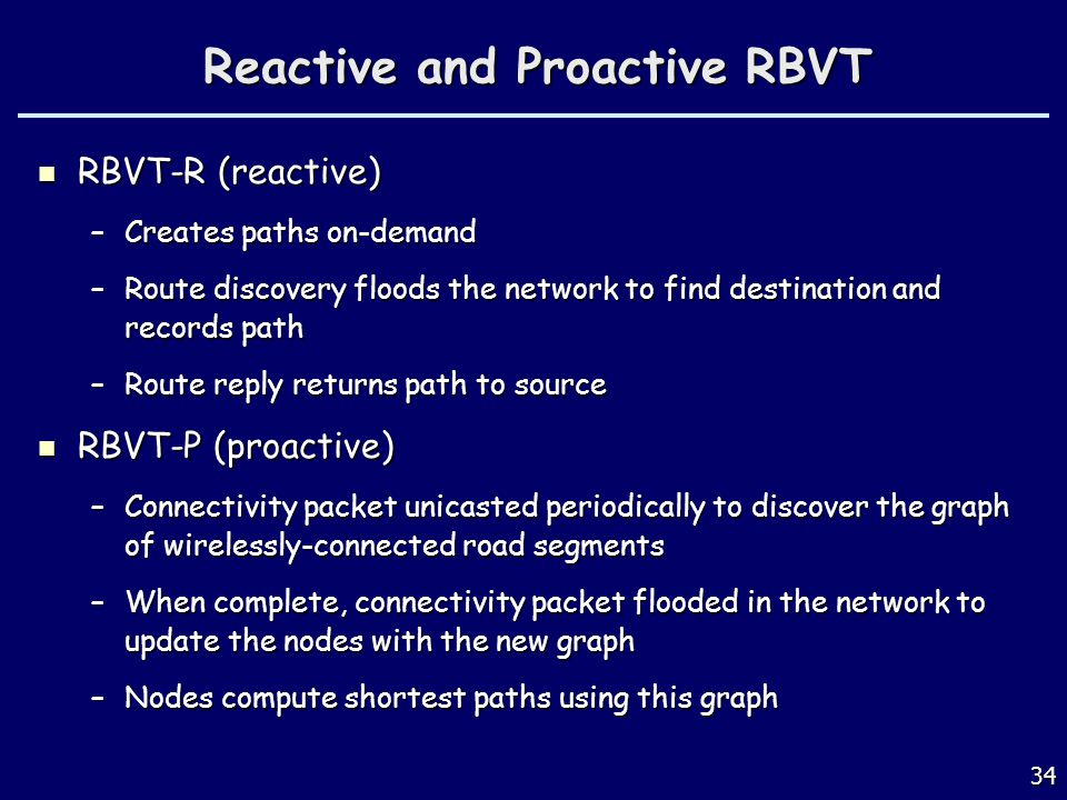 Reactive and Proactive RBVT RBVT-R (reactive) RBVT-R (reactive) –Creates paths on-demand –Route discovery floods the network to find destination and r