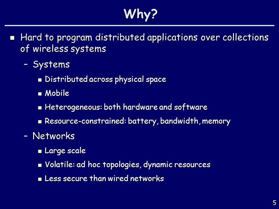 Why? Hard to program distributed applications over collections of wireless systems Hard to program distributed applications over collections of wirele