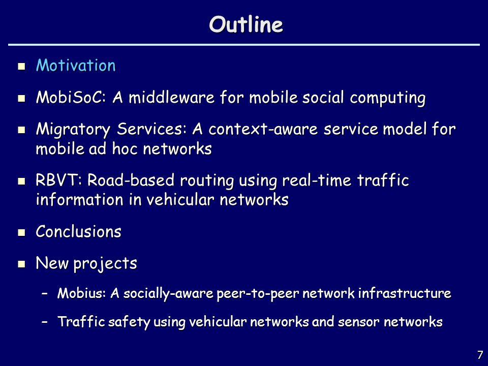 7Outline Motivation Motivation MobiSoC: A middleware for mobile social computing MobiSoC: A middleware for mobile social computing Migratory Services: