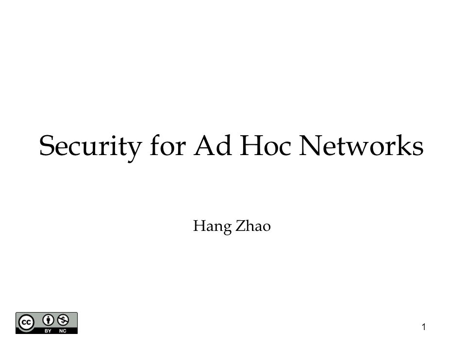 1 Security for Ad Hoc Networks Hang Zhao