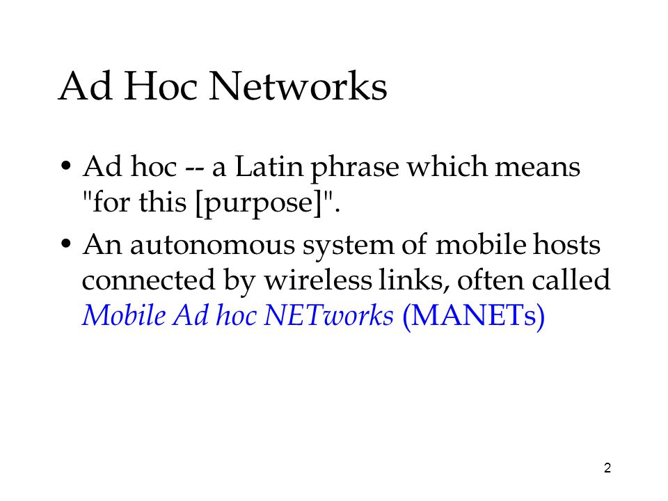 2 Ad Hoc Networks Ad hoc -- a Latin phrase which means for this [purpose] .