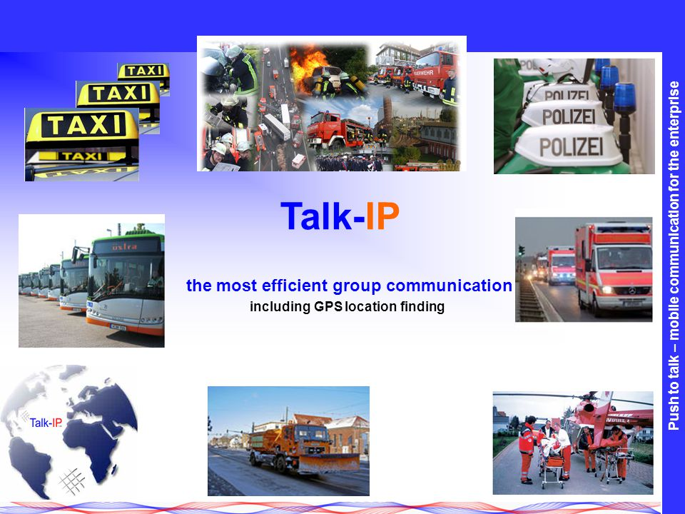 Push to talk – mobile communication for the enterprise Talk-IP the most efficient group communication including GPS location finding