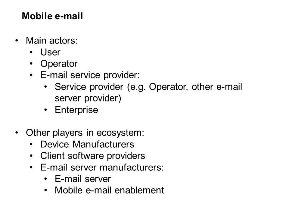 Mobile e-mail Main actors: User Operator E-mail service provider: Service provider (e.g.