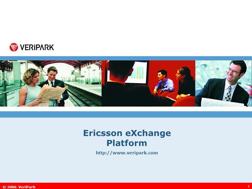 © 2006 VeriPark 1 Ericsson eXchange Platform http://www.veripark.com