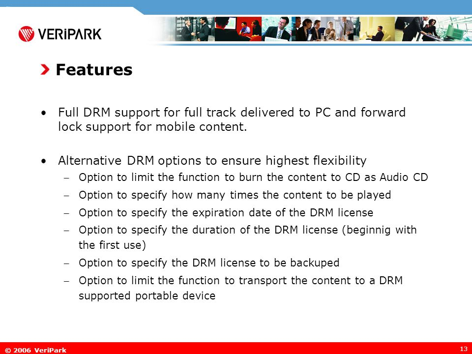 © 2006 VeriPark 13 Features Full DRM support for full track delivered to PC and forward lock support for mobile content.