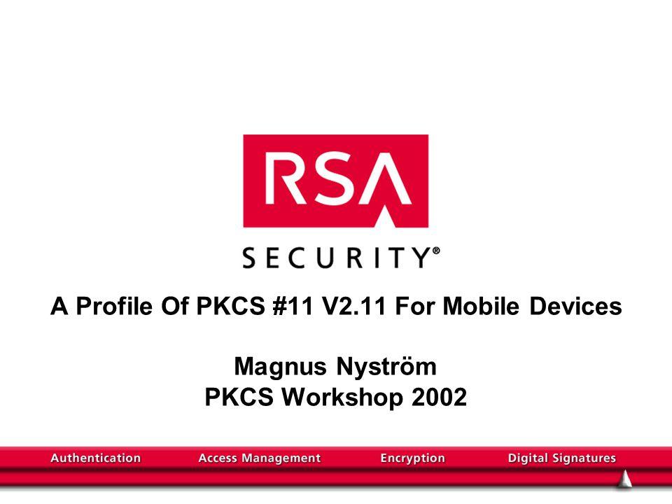 A Profile Of PKCS #11 V2.11 For Mobile Devices Magnus Nyström PKCS Workshop 2002