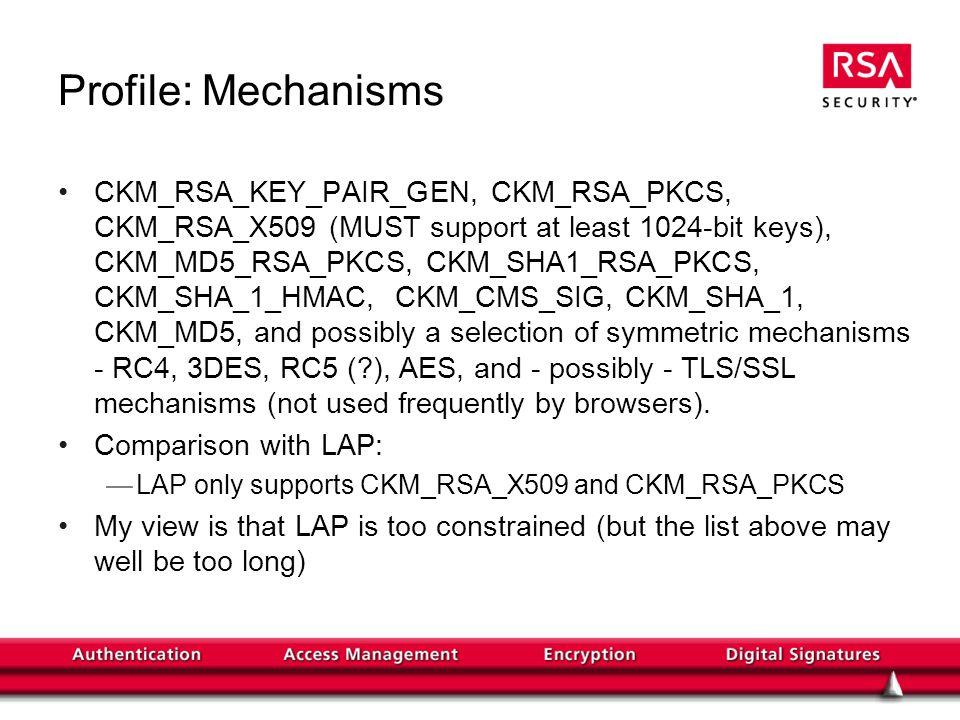 Profile: Mechanisms CKM_RSA_KEY_PAIR_GEN, CKM_RSA_PKCS, CKM_RSA_X509 (MUST support at least 1024-bit keys), CKM_MD5_RSA_PKCS, CKM_SHA1_RSA_PKCS, CKM_S
