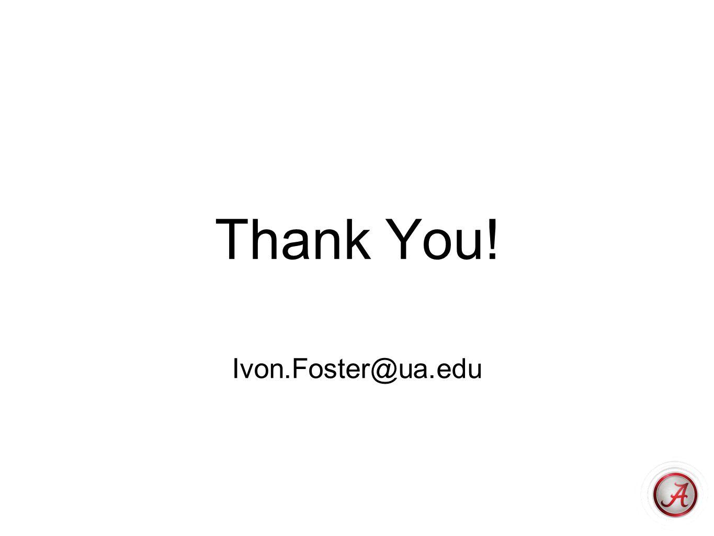 Thank You! Ivon.Foster@ua.edu