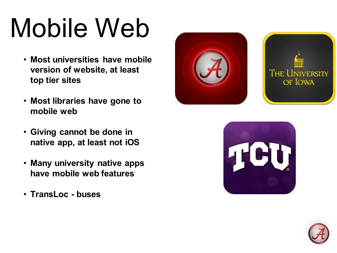 Mobile Web Most universities have mobile version of website, at least top tier sites Most libraries have gone to mobile web Giving cannot be done in n