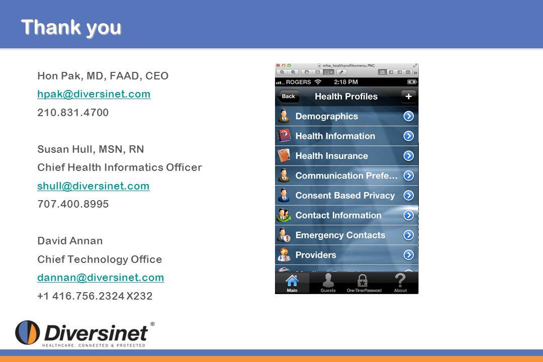 Thank you Hon Pak, MD, FAAD, CEO hpak@diversinet.com 210.831.4700 Susan Hull, MSN, RN Chief Health Informatics Officer shull@diversinet.com 707.400.89