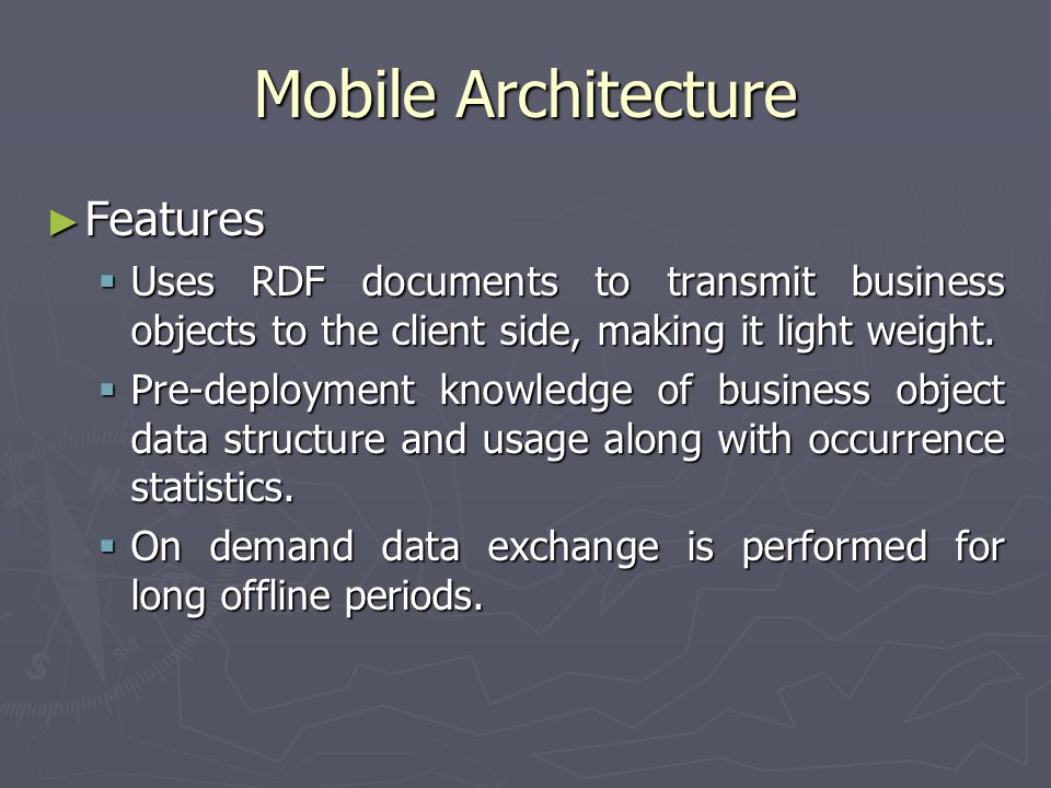 Features Features Uses RDF documents to transmit business objects to the client side, making it light weight.