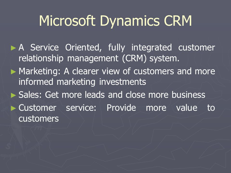 Microsoft Dynamics CRM A Service Oriented, fully integrated customer relationship management (CRM) system.