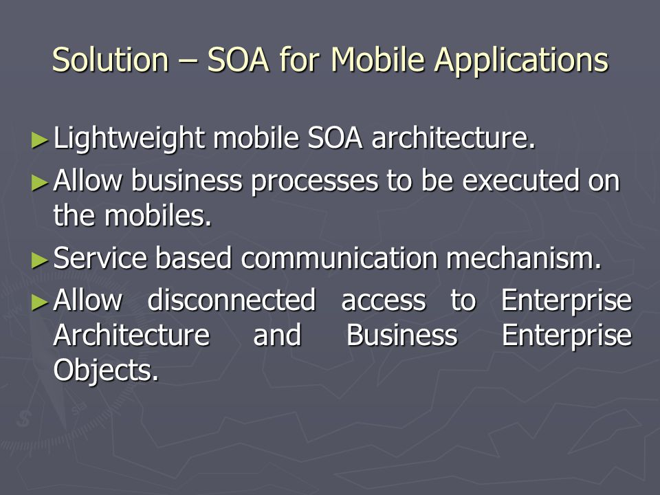 Solution – SOA for Mobile Applications Lightweight mobile SOA architecture.