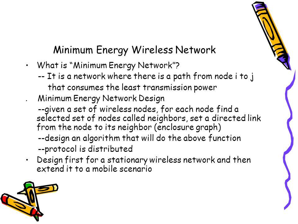 Minimum Energy Wireless Network What is Minimum Energy Network.