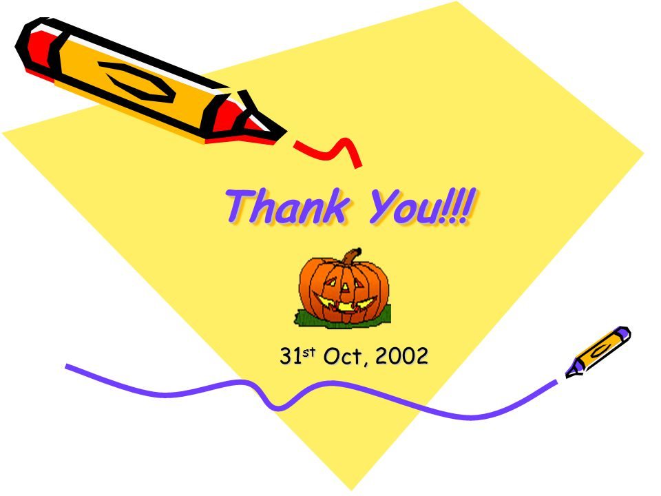 Thank You!!! 31 st Oct, 2002