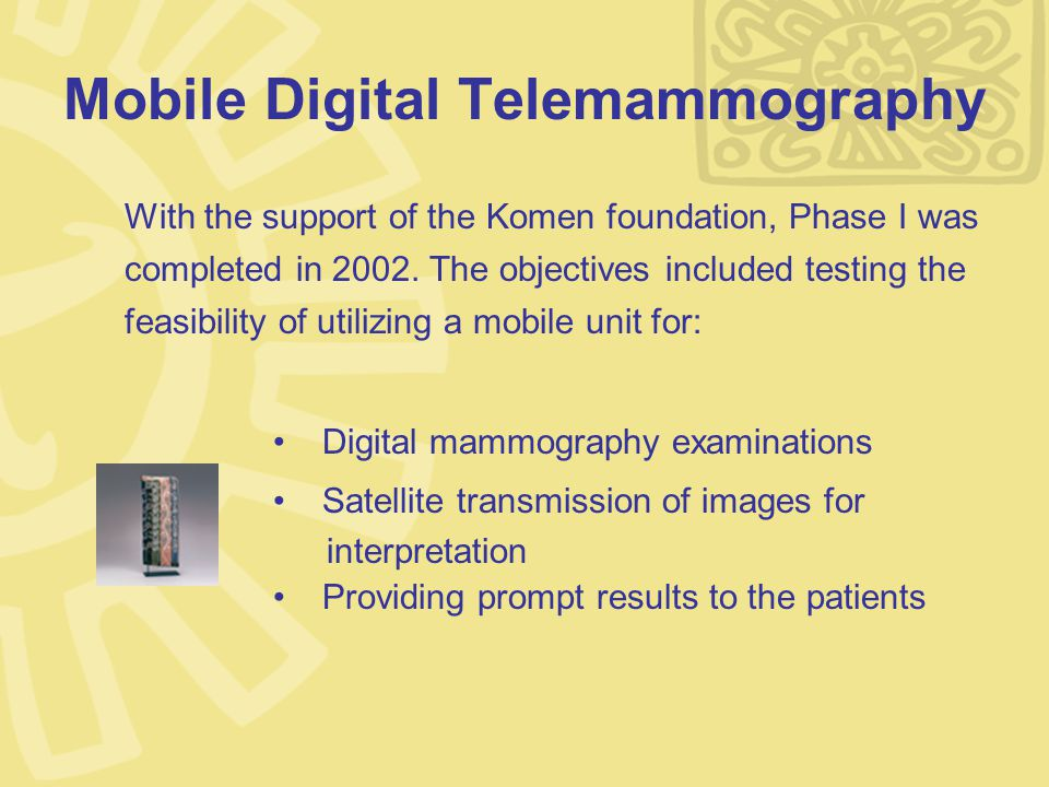 Mobile Digital Telemammography With the support of the Komen foundation, Phase I was completed in 2002.