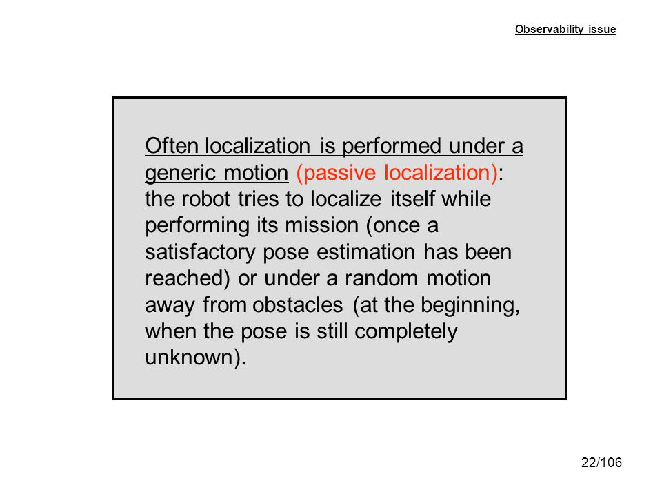 22/106 Often localization is performed under a generic motion (passive localization): the robot tries to localize itself while performing its mission