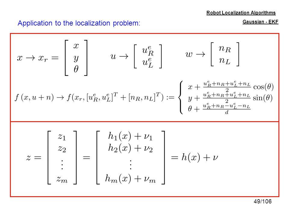 49/106 Robot Localization Algorithms Gaussian - EKF Application to the localization problem: