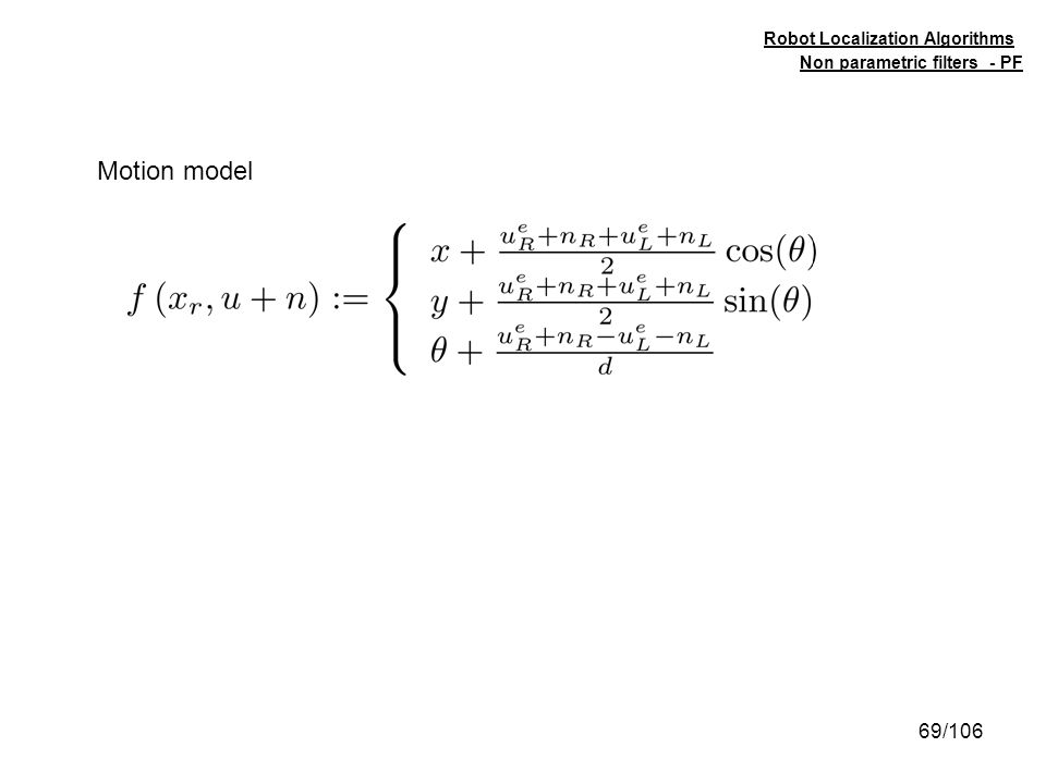 69/106 Motion model Non parametric filters - PF Robot Localization Algorithms