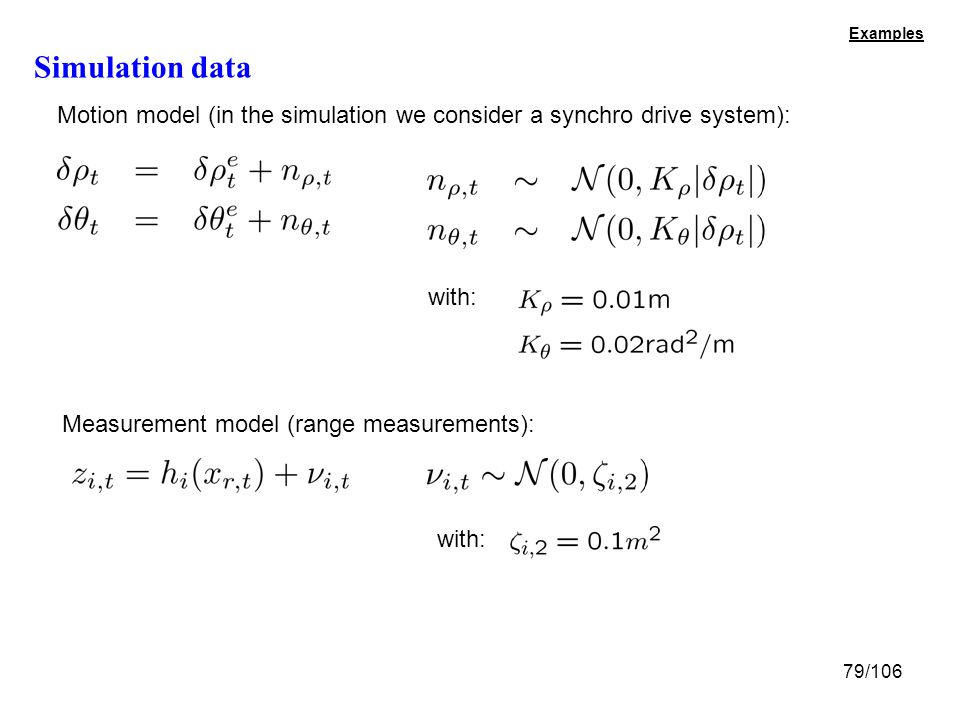 79/106 Examples Simulation data Motion model (in the simulation we consider a synchro drive system): Measurement model (range measurements): with: