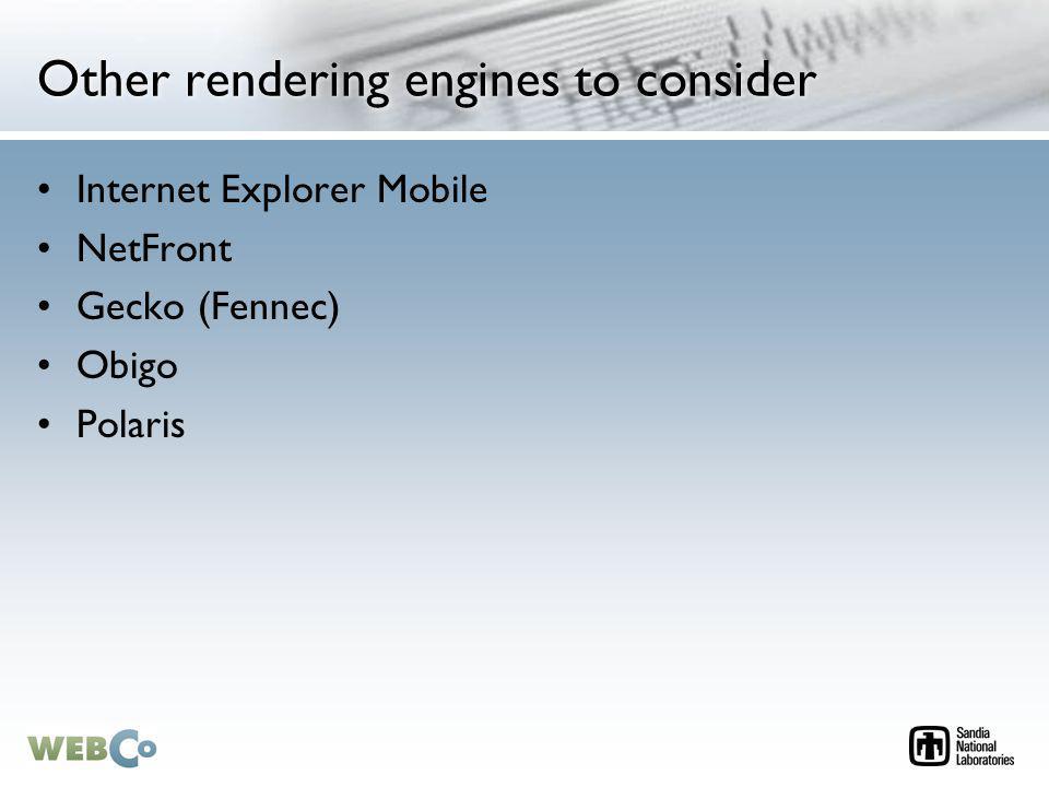 Other rendering engines to consider Internet Explorer Mobile NetFront Gecko (Fennec) Obigo Polaris