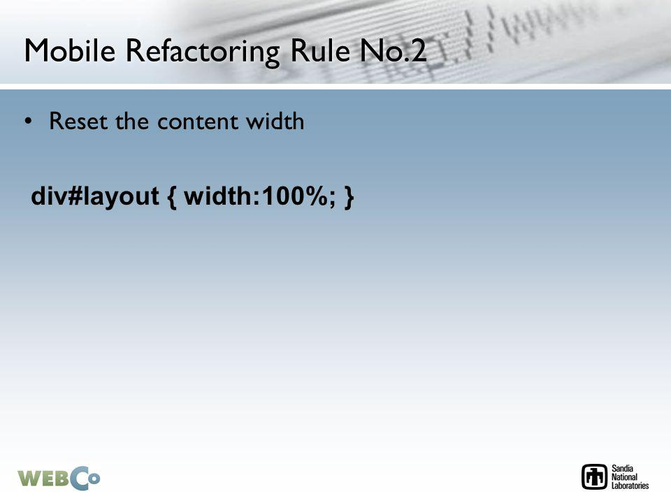 Mobile Refactoring Rule No.2 Reset the content width div#layout { width:100%; }