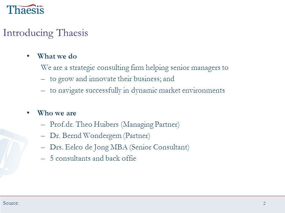 2 Introducing Thaesis What we do We are a strategic consulting firm helping senior managers to –to grow and innovate their business; and –to navigate