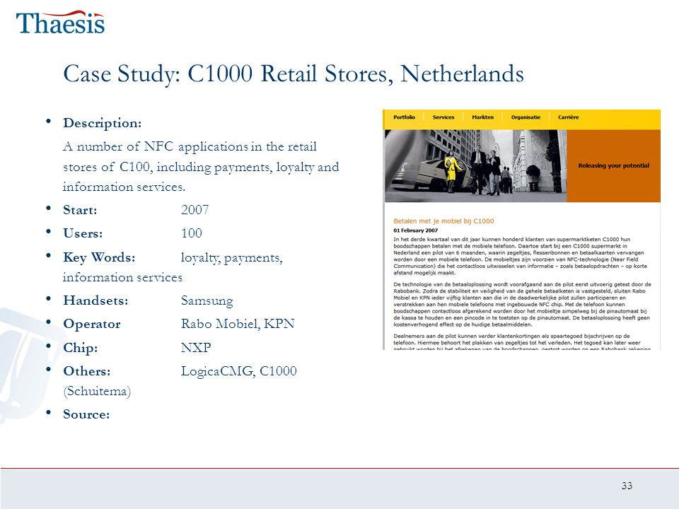 33 Case Study: C1000 Retail Stores, Netherlands Description: A number of NFC applications in the retail stores of C100, including payments, loyalty an