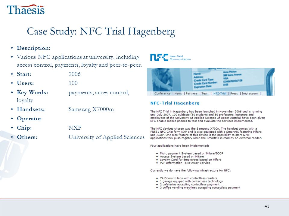 41 Case Study: NFC Trial Hagenberg Description: Various NFC applications at university, including access control, payments, loyalty and peer-to-peer.