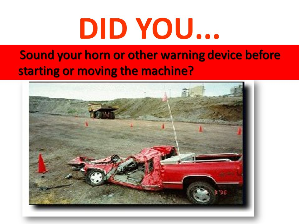 Sound your horn or other warning device before starting or moving the machine? Sound your horn or other warning device before starting or moving the m