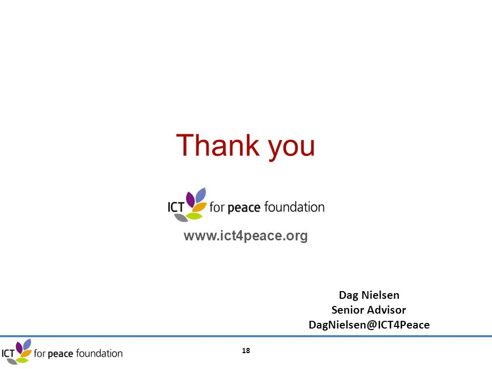 18 Dag Nielsen Senior Advisor DagNielsen@ICT4Peace Thank you www.ict4peace.org