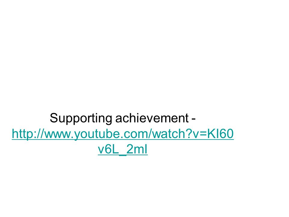 Supporting achievement - http://www.youtube.com/watch v=KI60 v6L_2mI http://www.youtube.com/watch v=KI60 v6L_2mI