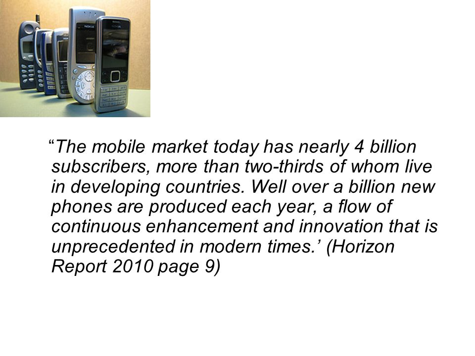 The mobile market today has nearly 4 billion subscribers, more than two-thirds of whom live in developing countries.