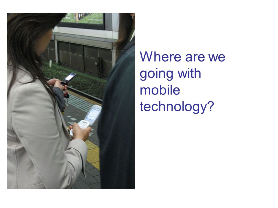Where are we going with mobile technology