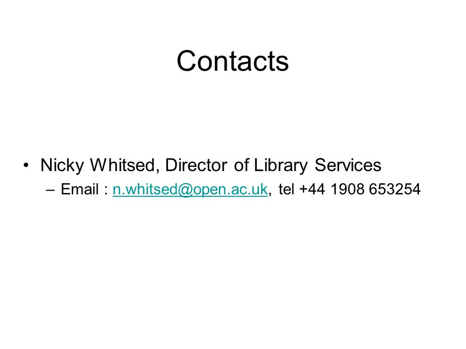 Contacts Nicky Whitsed, Director of Library Services –Email : n.whitsed@open.ac.uk, tel +44 1908 653254n.whitsed@open.ac.uk