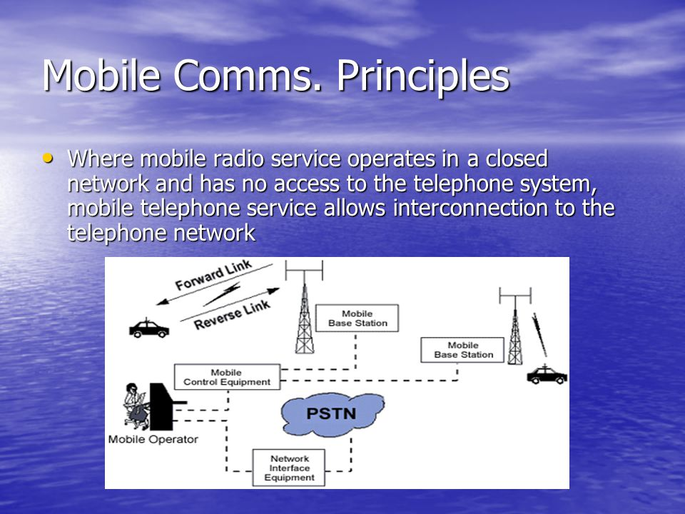 Mobile Comms. Principles Where mobile radio service operates in a closed network and has no access to the telephone system, mobile telephone service a