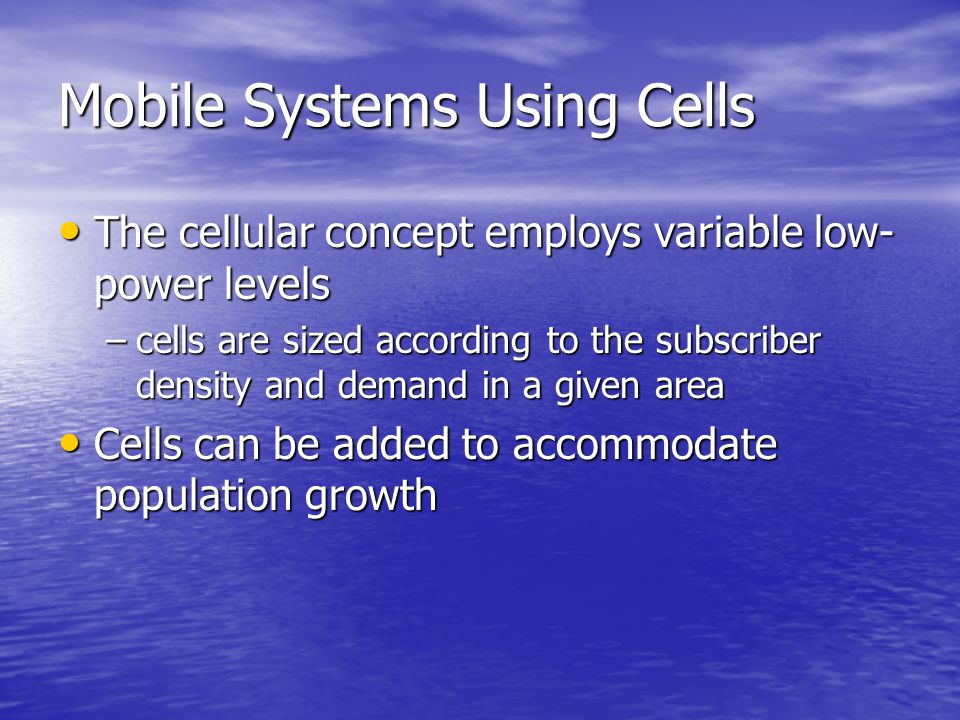 Mobile Systems Using Cells The cellular concept employs variable low- power levels The cellular concept employs variable low- power levels –cells are